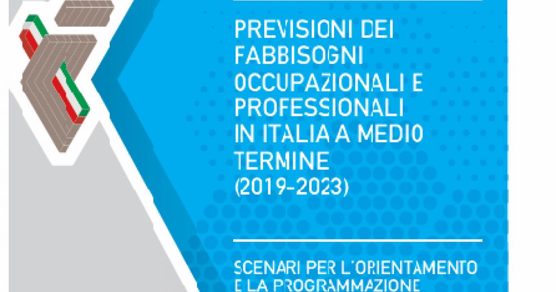 PREVISIONI DEI FABBISOGNI OCCUPAZIONALI E PROFESSIONALI IN ITALIA A MEDIO TERMINE (2019-2023)